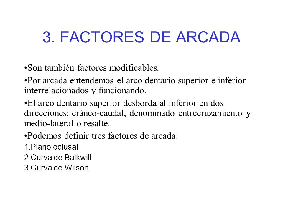 3.FACTORES DE ARCADA Son también factores modificables.