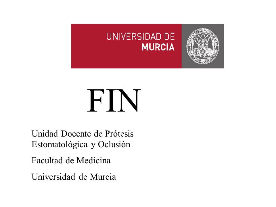 FIN Unidad Docente de Prótesis Estomatológica y Oclusión Facultad de Medicina Universidad de Murcia