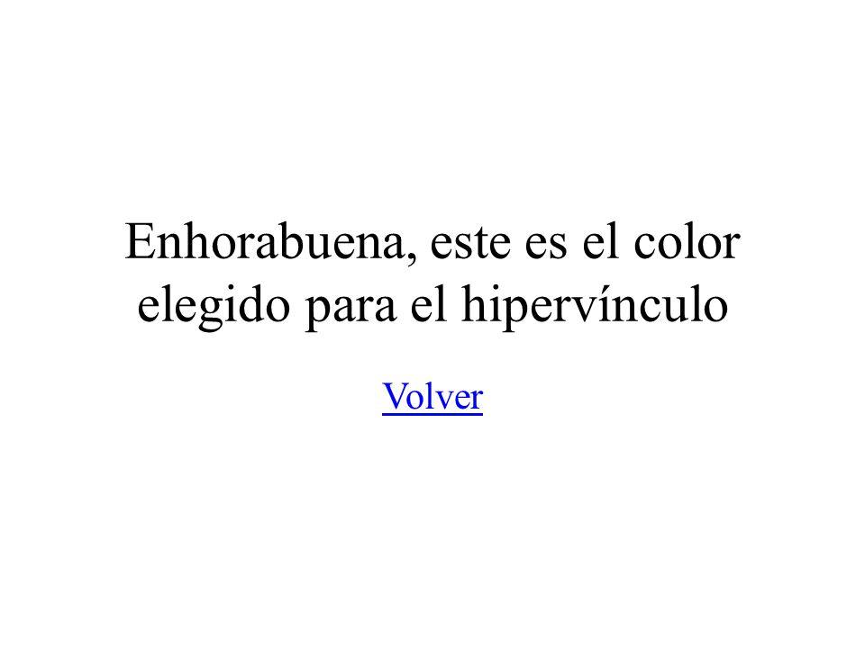 Enhorabuena, este es el color elegido para el hipervínculo Volver
