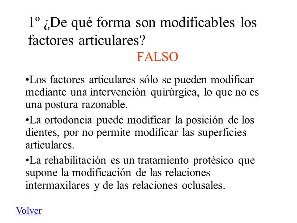 1º ¿De qué forma son modificables los factores articulares? FALSO Los factores articulares sólo se pueden modificar mediante una intervención quirúrgi