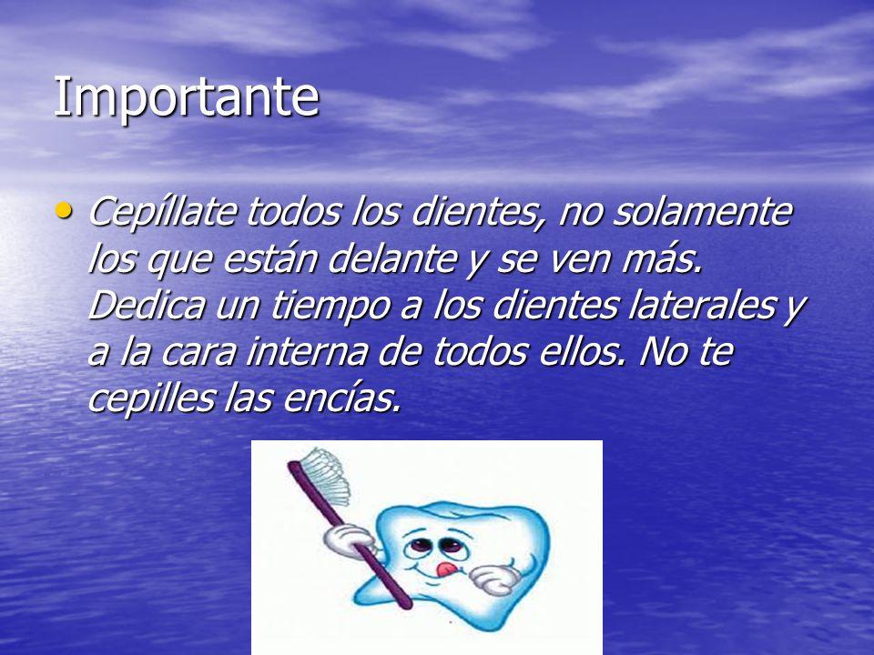 Importante Cepíllate todos los dientes, no solamente los que están delante y se ven más. Dedica un tiempo a los dientes laterales y a la cara interna