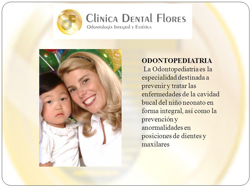 ODONTOPEDIATRIA La Odontopediatría es la especialidad destinada a prevenir y tratar las enfermedades de la cavidad bucal del niño neonato en forma int