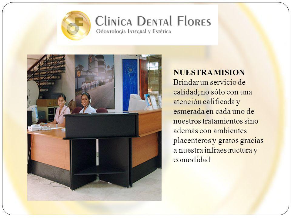 NUESTRA MISION Brindar un servicio de calidad; no sólo con una atención calificada y esmerada en cada uno de nuestros tratamientos sino además con amb