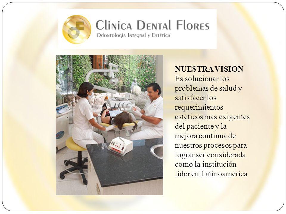 NUESTRA VISION Es solucionar los problemas de salud y satisfacer los requerimientos estéticos mas exigentes del paciente y la mejora continua de nuest
