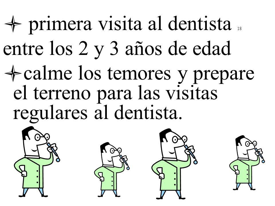 primera visita al dentista 18 entre los 2 y 3 años de edad calme los temores y prepare el terreno para las visitas regulares al dentista.