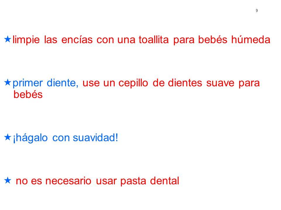 9 limpie las encías con una toallita para bebés húmeda primer diente, use un cepillo de dientes suave para bebés ¡hágalo con suavidad! no es necesario