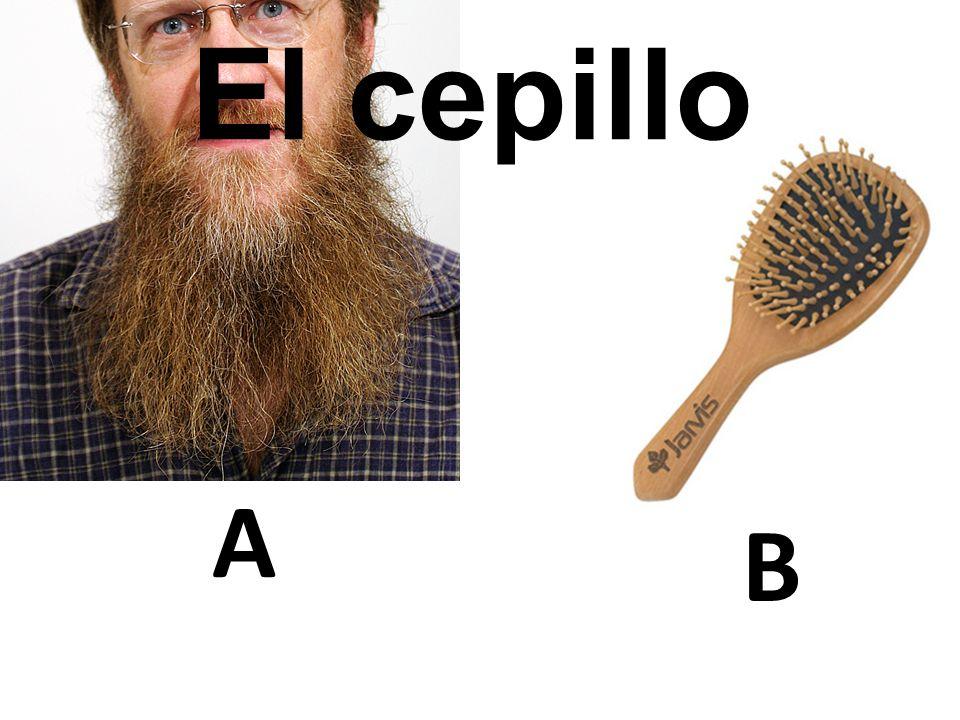 A B El cepillo