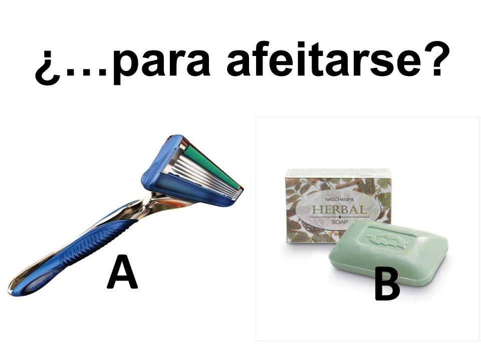 A B ¿…para afeitarse?