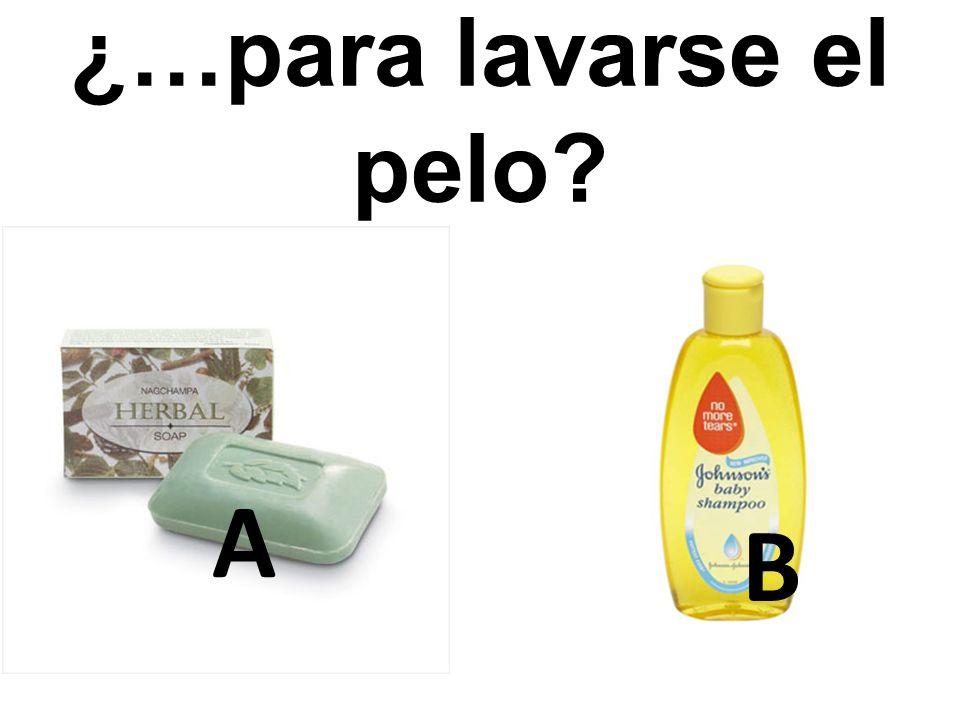 A B ¿…para lavarse el pelo?