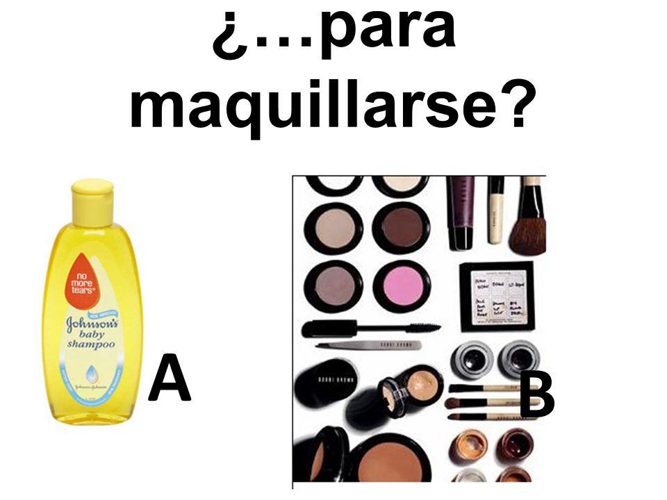 A B ¿…para maquillarse?