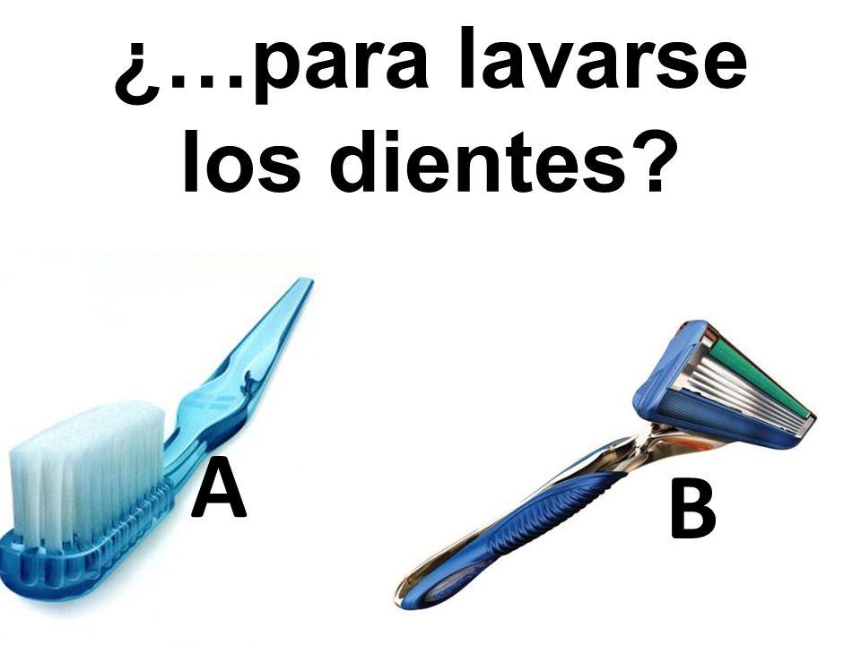 A B ¿…para lavarse los dientes?