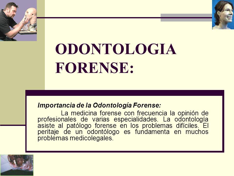 ODONTOLOGIA FORENSE: Importancia de la Odontología Forense: La medicina forense con frecuencia la opinión de profesionales de varias especialidades.