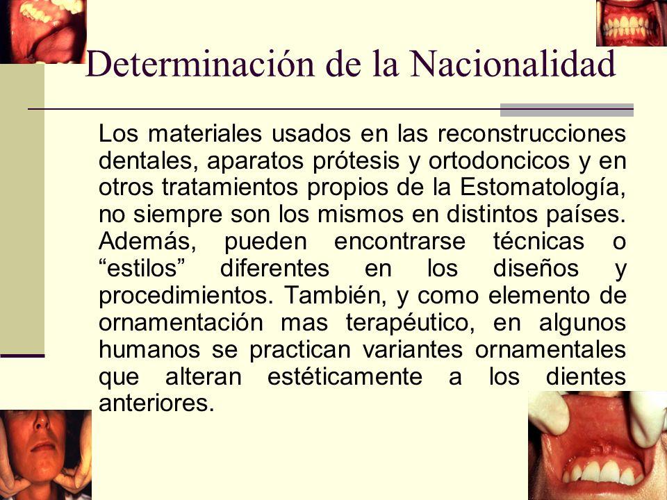 Determinación de la Nacionalidad Los materiales usados en las reconstrucciones dentales, aparatos prótesis y ortodoncicos y en otros tratamientos propios de la Estomatología, no siempre son los mismos en distintos países.