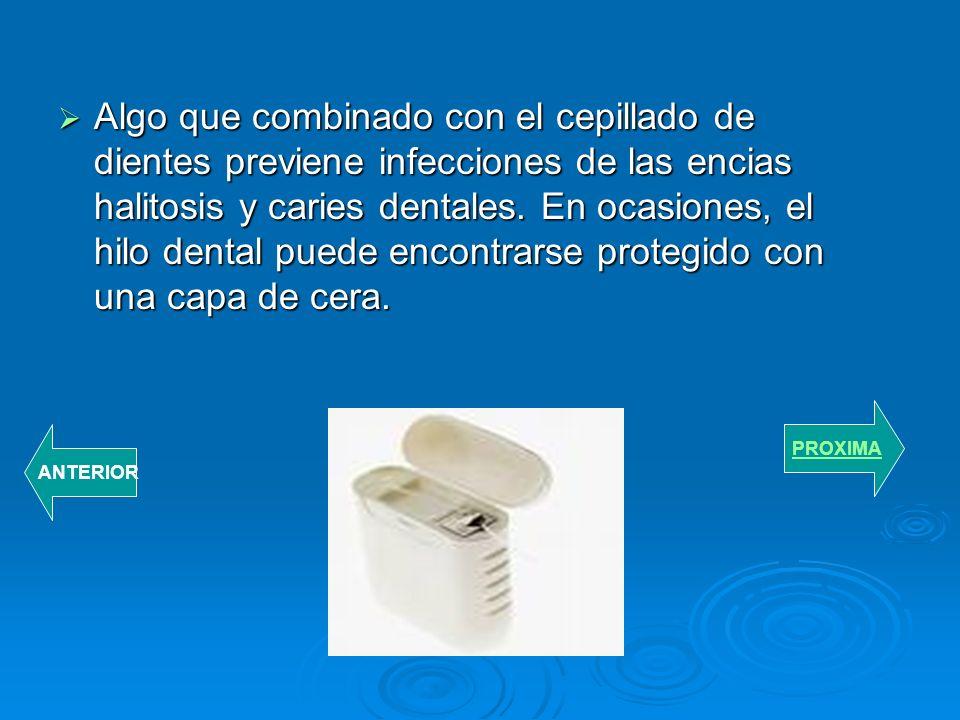 Hilo dental- se usa para retirar pequeños trozos de comida y placa dental de los dientes. El hilo se introduce entre los dientes y se hace recorrer el