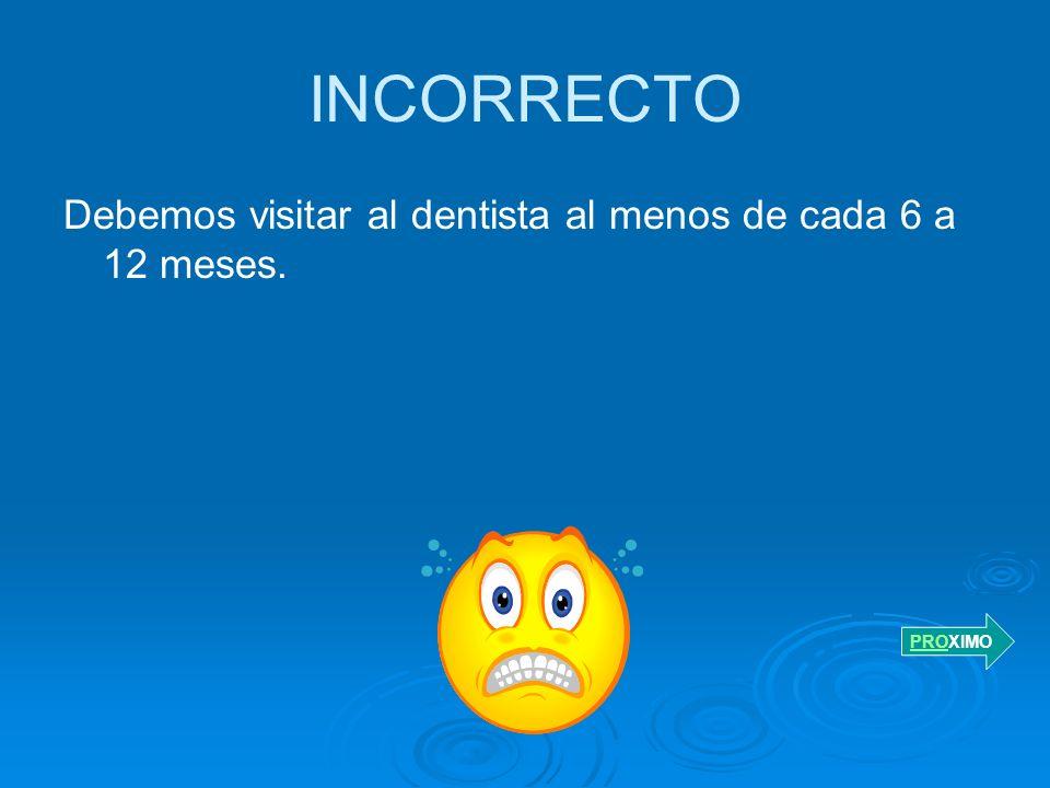 EJERCICIO 8 Cada cuanto tiempo debemos visitar al dentista. A. de cada 6 a 12 meses B. una vez al mes C. cuando nos duele un diente