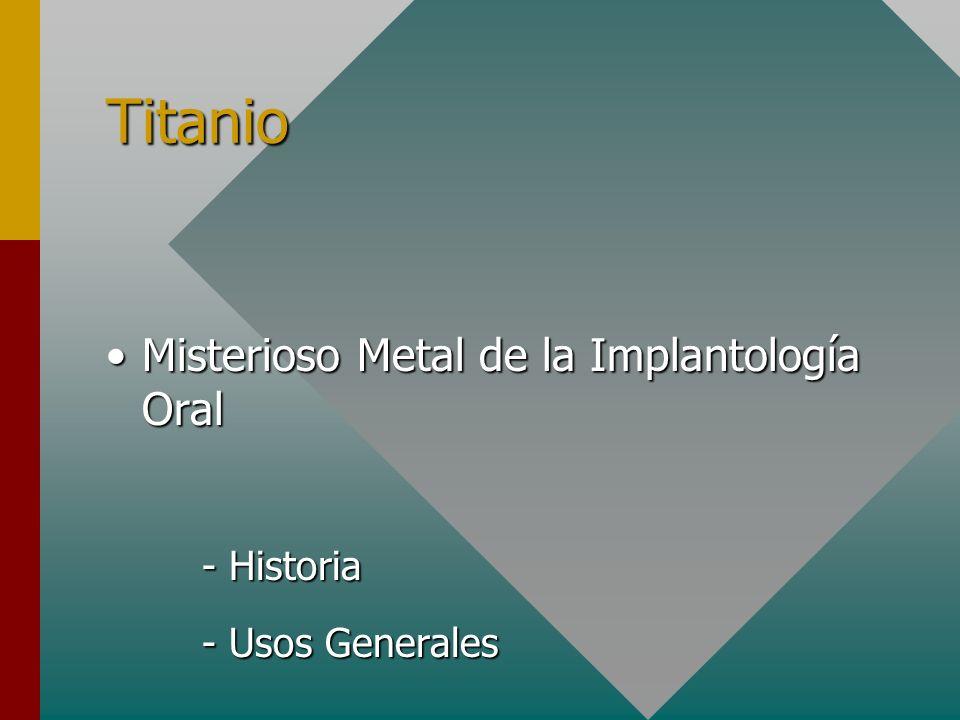 Titanio Misterioso Metal de la Implantología OralMisterioso Metal de la Implantología Oral - Historia - Usos Generales