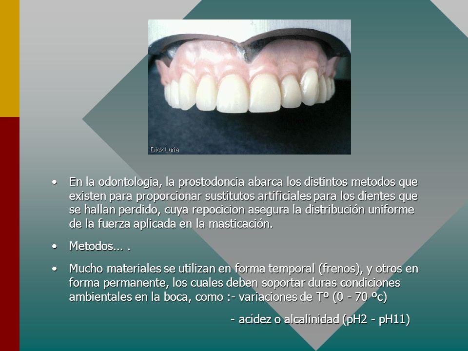 En la odontologia, la prostodoncia abarca los distintos metodos que existen para proporcionar sustitutos artificiales para los dientes que se hallan p