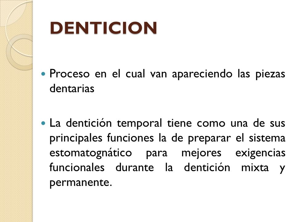 DENTICION Proceso en el cual van apareciendo las piezas dentarias La dentición temporal tiene como una de sus principales funciones la de preparar el