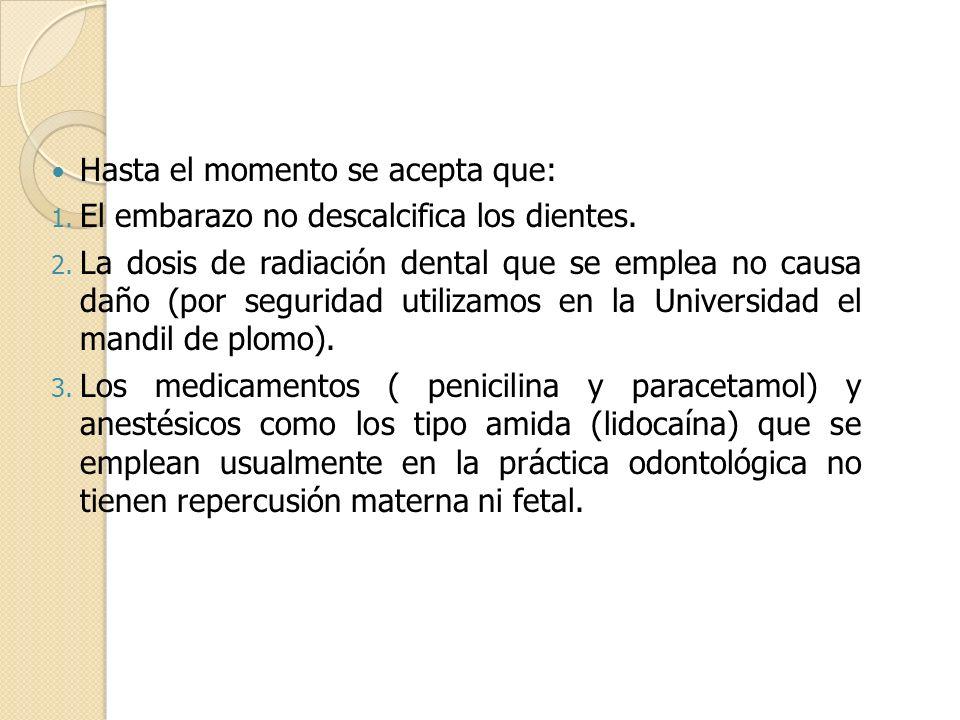 Hasta el momento se acepta que: 1. El embarazo no descalcifica los dientes. 2. La dosis de radiación dental que se emplea no causa daño (por seguridad