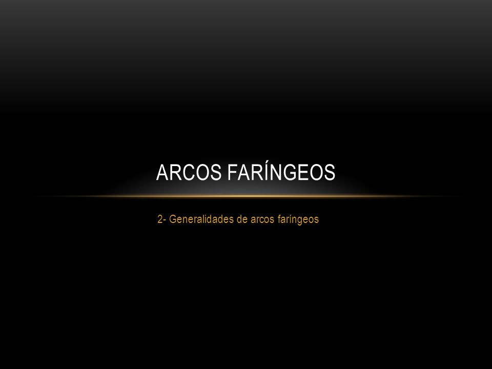 2- Generalidades de arcos faríngeos ARCOS FARÍNGEOS