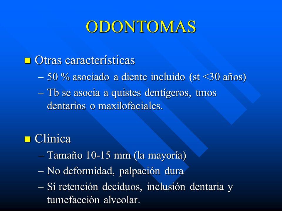 ODONTOMAS Otras características Otras características –50 % asociado a diente incluido (st <30 años) –Tb se asocia a quistes dentígeros, tmos dentario