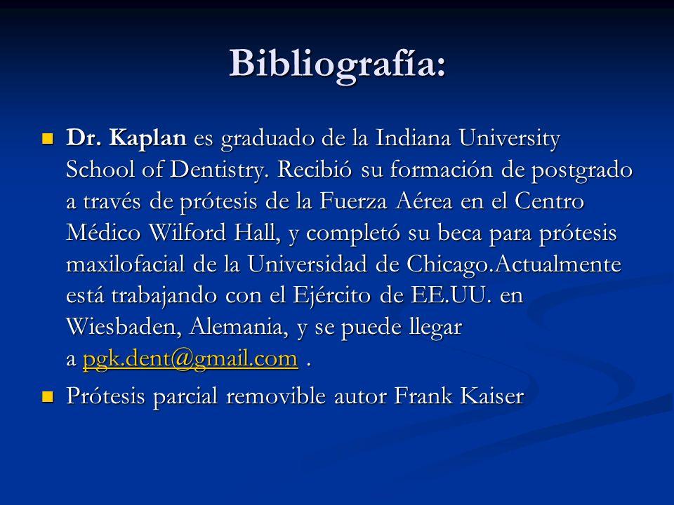 Bibliografía: Dr. Kaplan es graduado de la Indiana University School of Dentistry. Recibió su formación de postgrado a través de prótesis de la Fuerza