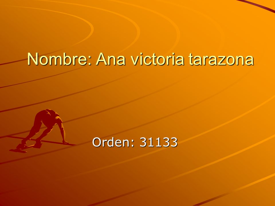Nombre: Ana victoria tarazona Orden: 31133