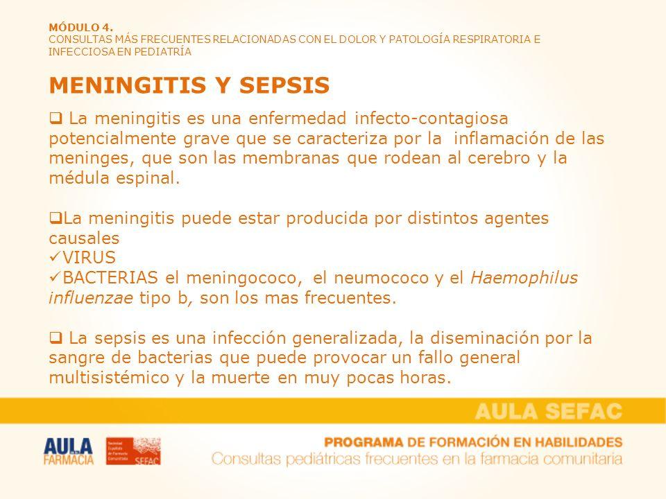 MÓDULO 4. CONSULTAS MÁS FRECUENTES RELACIONADAS CON EL DOLOR Y PATOLOGÍA RESPIRATORIA E INFECCIOSA EN PEDIATRÍA MENINGITIS Y SEPSIS La meningitis es u