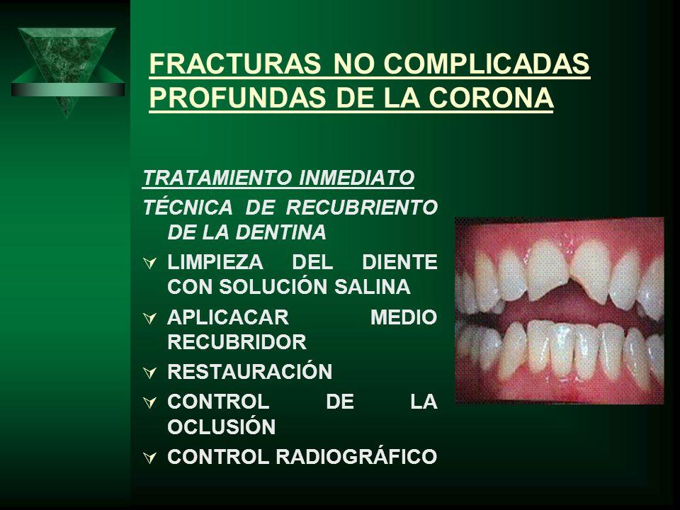 FRACTURA NO COMPLICADAS PROFUNDAS DE LA CORONA TRATAMIENTO SEMIPERMANENTE 2 A 3 MESES RESTAURACIONES CON PINES RESTAURACIONES CON RESINAS TRATAMIENTO PERMANENTE CUANDO HAY REABSORCIÓN PULPAR CORONAS DE PORCELANA INCRUSTACIONES COLADAS