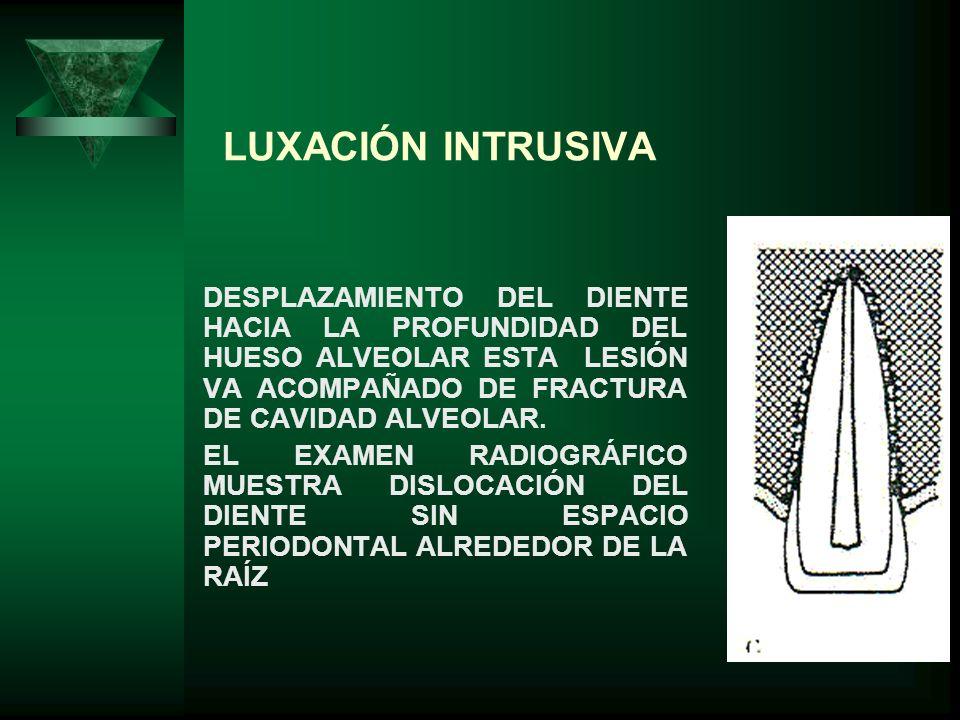 LUXACIÓN EXTRUSIVA DEBE SER VALORADA CLÍNICAMENTE Y RADIOGRAFICAMENTE.