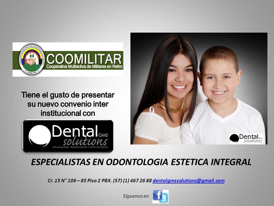 ESPECIALISTAS EN ODONTOLOGIA ESTETICA INTEGRAL Cr. 15 N° 106 – 85 Piso 2 PBX. (57) (1) 467 26 88 dentalgmssolutions@gmail.comdentalgmssolutions@gmail.