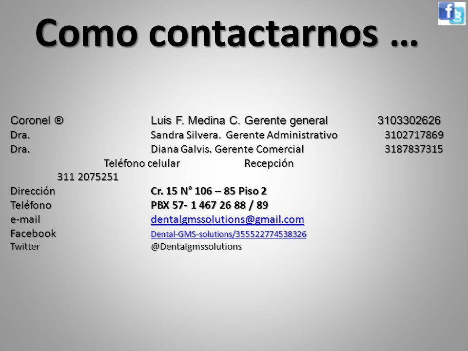 Coronel ® Luis F. Medina C. Gerente general 3103302626 Dra. Sandra Silvera. Gerente Administrativo 3102717869 Dra. Diana Galvis. Gerente Comercial 318