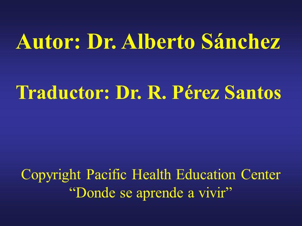 Autor: Dr. Alberto Sánchez Traductor: Dr. R. Pérez Santos Copyright Pacific Health Education Center Donde se aprende a vivir