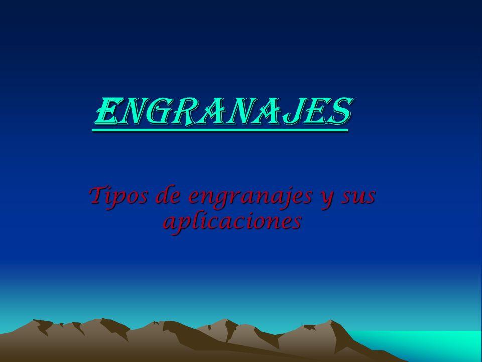 ENGRANAJES Tipos de engranajes y sus aplicaciones