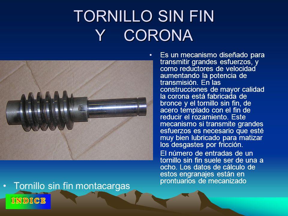 TORNILLO SIN FIN Y CORONA Tornillo sin fin montacargas Es un mecanismo diseñado para transmitir grandes esfuerzos, y como reductores de velocidad aume