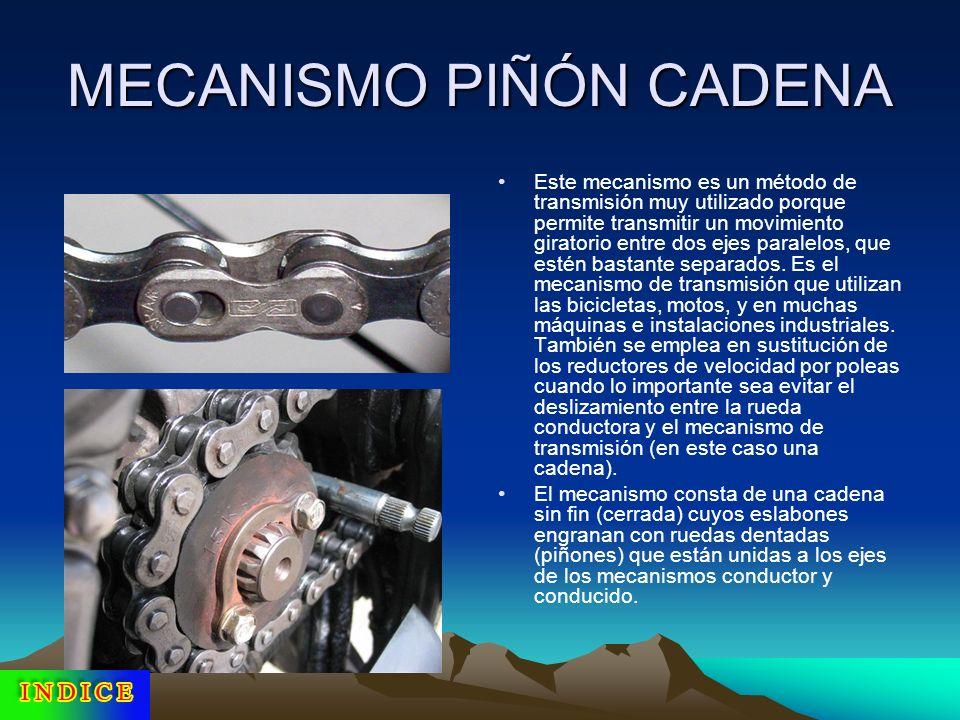 MECANISMO PIÑÓN CADENA Este mecanismo es un método de transmisión muy utilizado porque permite transmitir un movimiento giratorio entre dos ejes paral