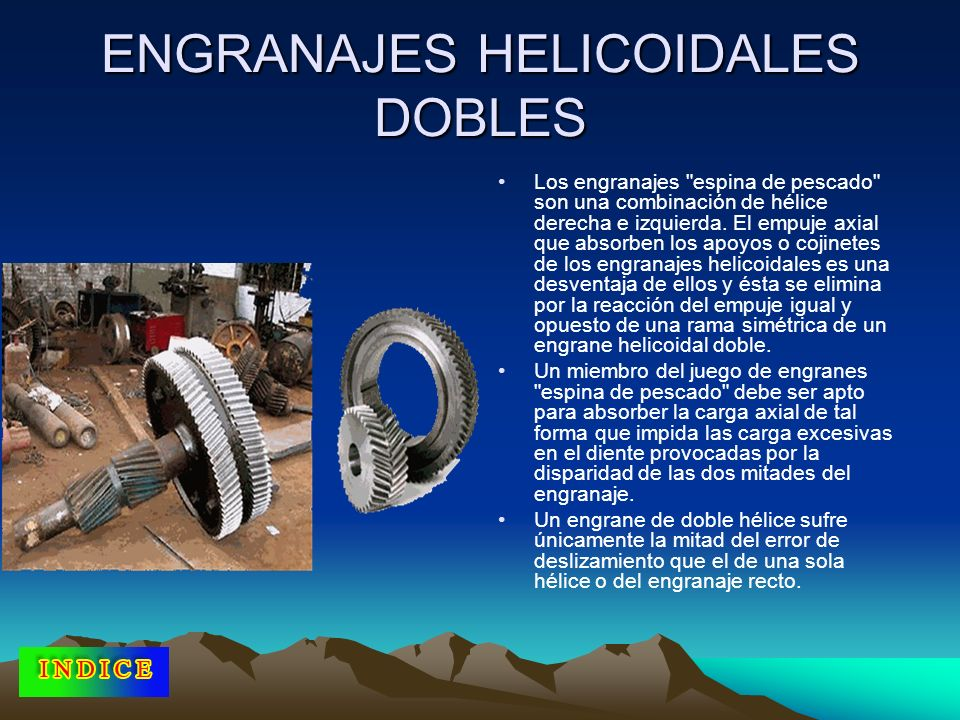 ENGRANAJES HELICOIDALES DOBLES Los engranajes