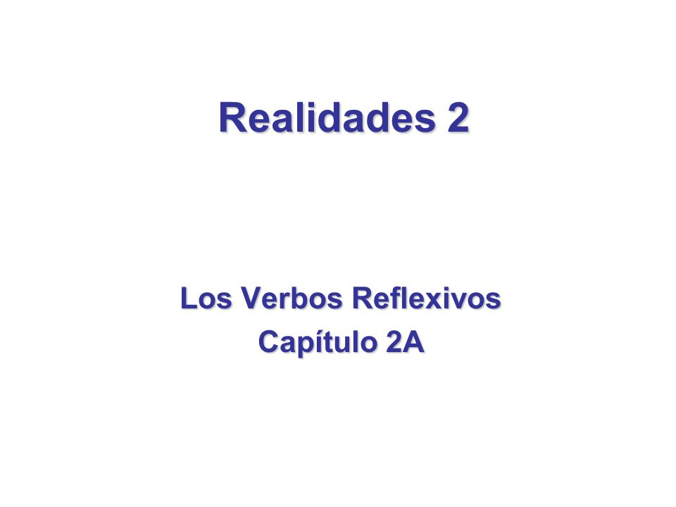 Realidades 2 Los Verbos Reflexivos Capítulo 2A