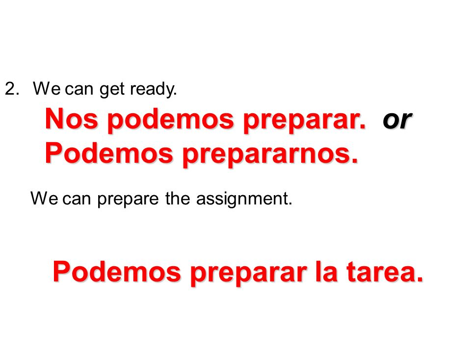 2.We can get ready. We can prepare the assignment.