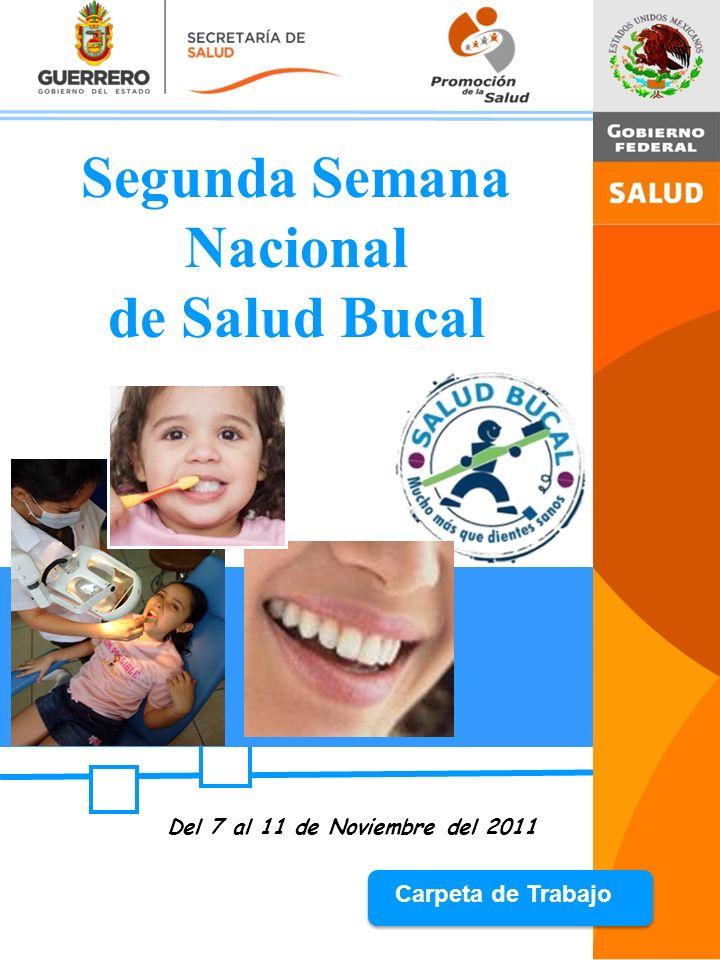 Del 7 al 11 de Noviembre del 2011 Carpeta de Trabajo Segunda Semana Nacional de Salud Bucal