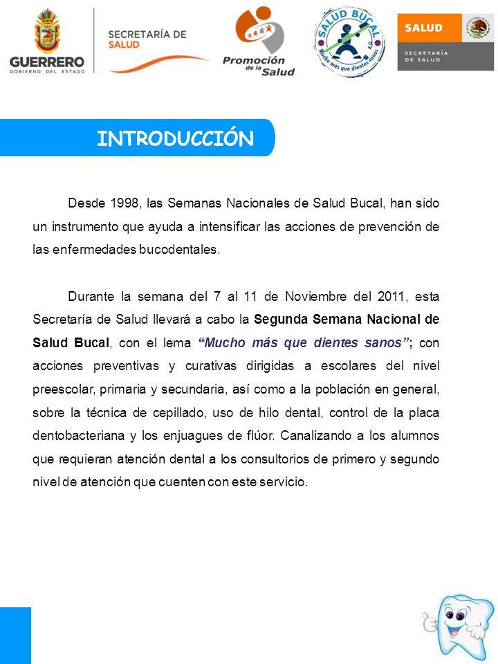 Desde 1998, las Semanas Nacionales de Salud Bucal, han sido un instrumento que ayuda a intensificar las acciones de prevención de las enfermedades bucodentales.