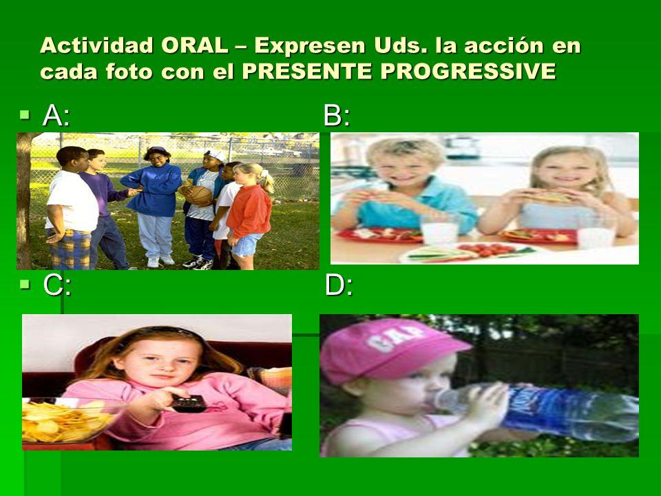 Actividad ORAL – Expresen Uds. la acción en cada foto con el PRESENTE PROGRESSIVE A: B: A: B: C: D: C: D:
