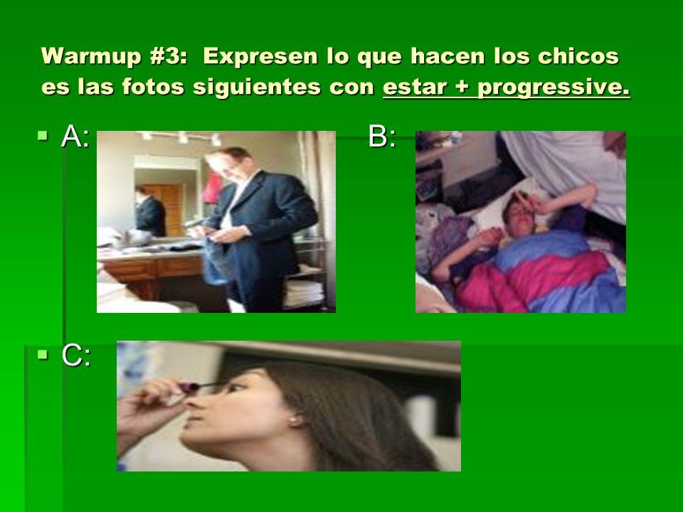 Warmup #3: Expresen lo que hacen los chicos es las fotos siguientes con estar + progressive. A: B: A: B: C: C: