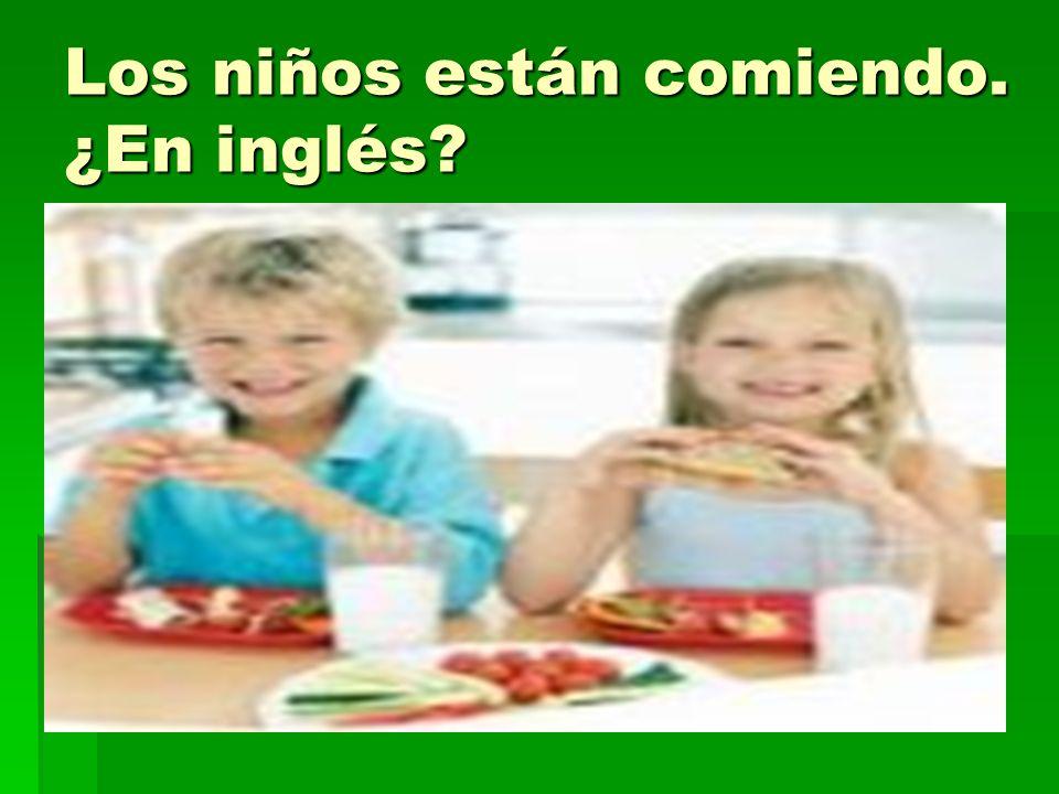 Los niños están comiendo. ¿En inglés?