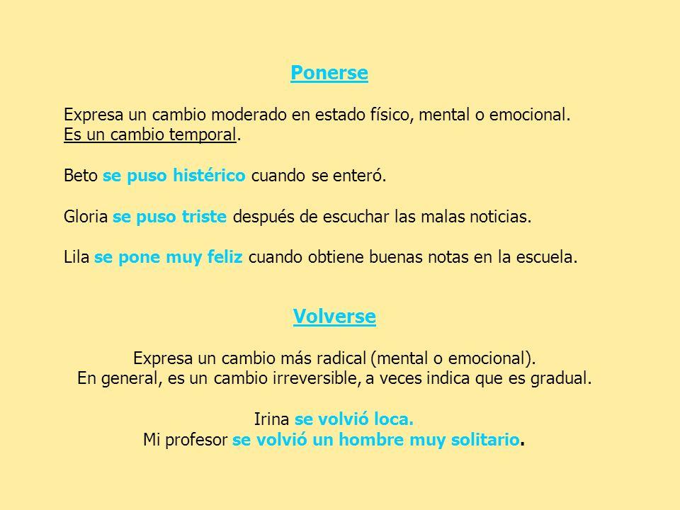 Ponerse Expresa un cambio moderado en estado físico, mental o emocional.