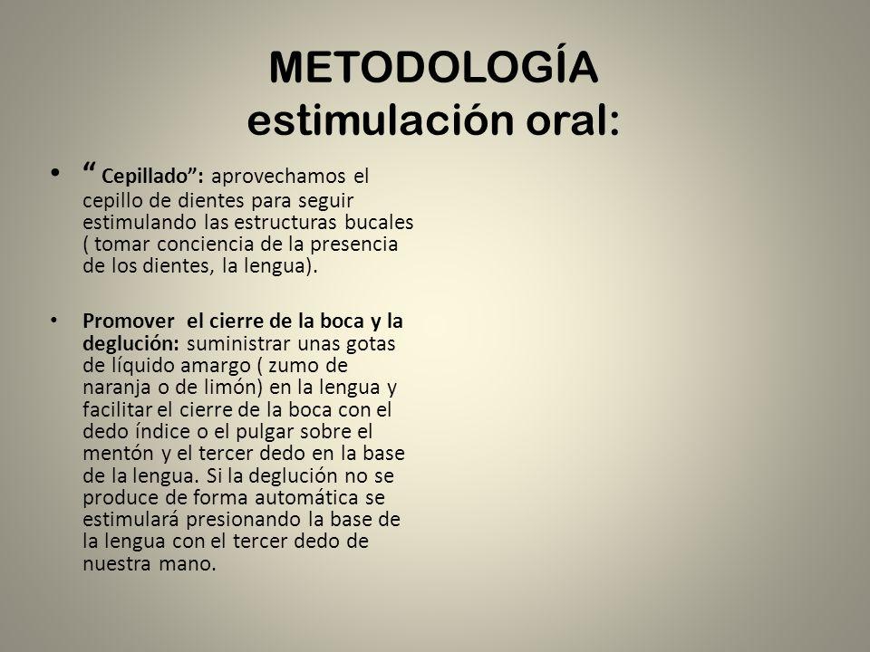 METODOLOGÍA estimulación oral: Control del babeo: si conseguimos de forma progresiva que el niño aprenda como hemos visto anteriormente a cerrar la boca y tragar, se reducirá la emisión de saliva.