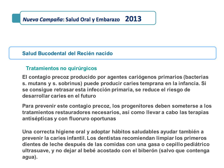 Salud Bucodental del Recién nacido El contagio precoz producido por agentes cariógenos primarios (bacterias s. mutans y s. sobrinus) puede producir ca