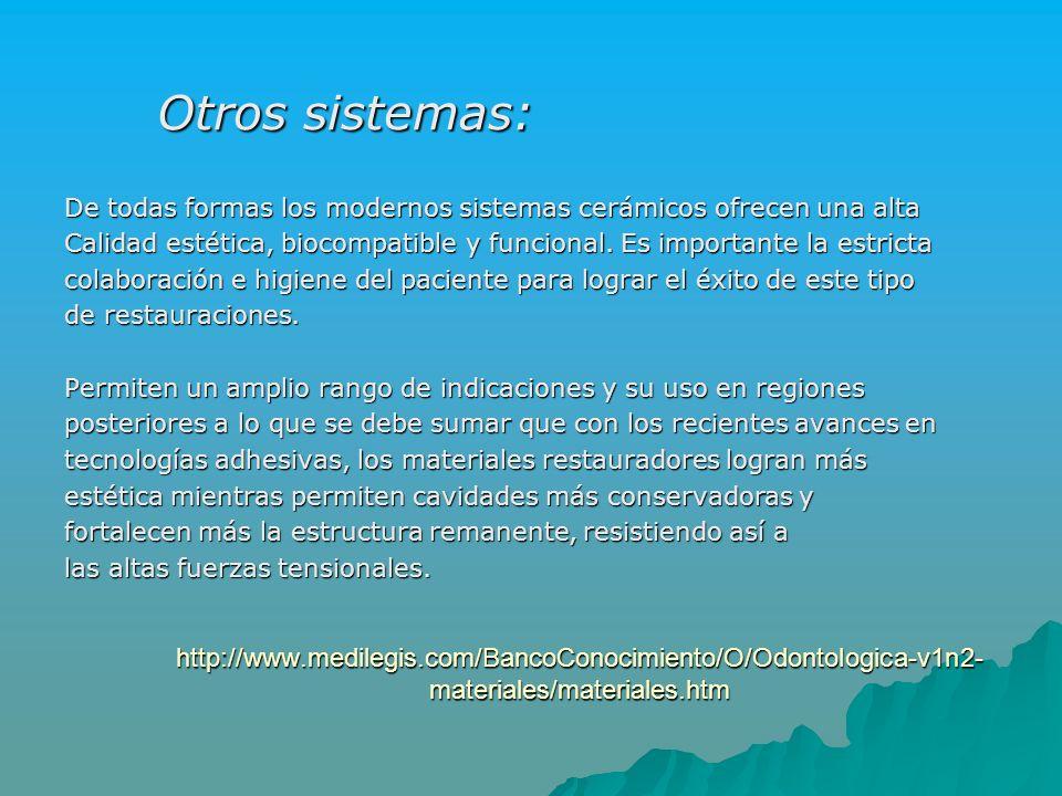 http://www.medilegis.com/BancoConocimiento/O/Odontologica-v1n2- materiales/materiales.htm De todas formas los modernos sistemas cerámicos ofrecen una