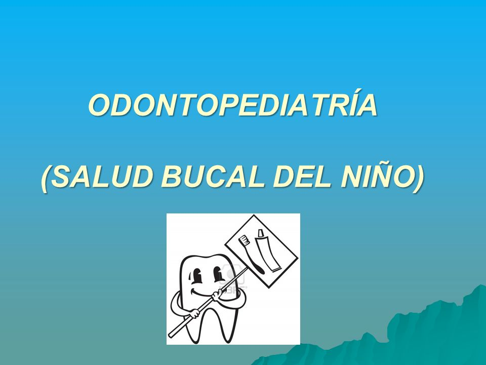 ODONTOPEDIATRÍA (SALUD BUCAL DEL NIÑO)