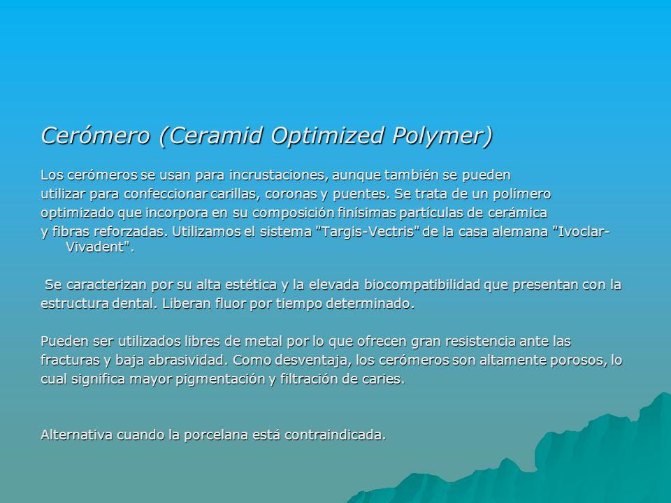 Cerómero (Ceramid Optimized Polymer) Los cerómeros se usan para incrustaciones, aunque también se pueden utilizar para confeccionar carillas, coronas